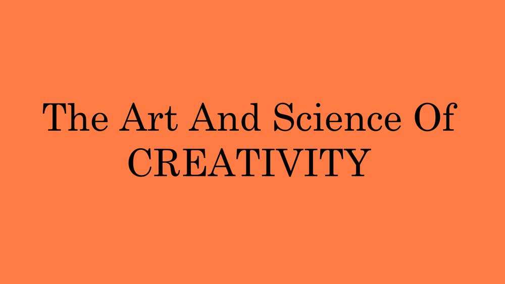 The Art & Science Of Creativity