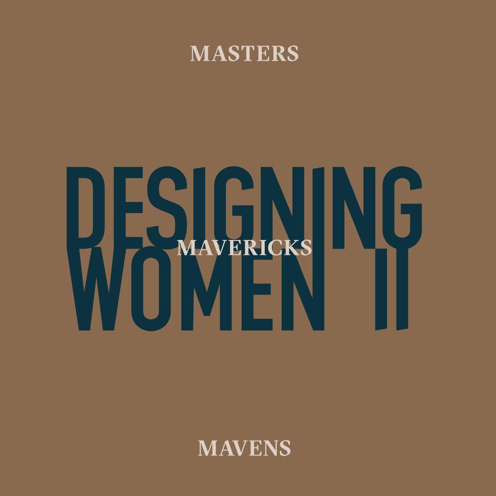 Designing Women II: Masters, Mavericks, Mavens / Spring 2018