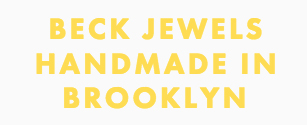 BECK JEWELS               HANDMADE IN BROOKLYN