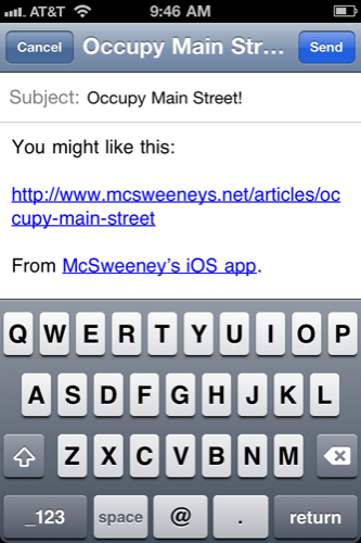 "Sharing actions via apps for email/Twitter/Facebook typically provide annoying copy surrounding the link that needs to be deleted (which is strangely counterproductive to the ease of said sharing functionality).  McSweeney's app for iOS , however, provides the exact language I would use for supporting these kinds of emails: ""You might like this.""    Well done.    The  six-month digital subscription  is also a wonderful value for only $3.00."