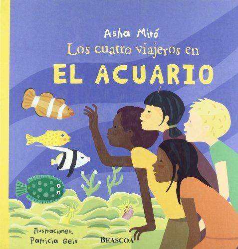LOS CUATRO VIAJEROS EN EL ACUARIO  | Asha Miró y Patricia Geis | Ed. Beascoa
