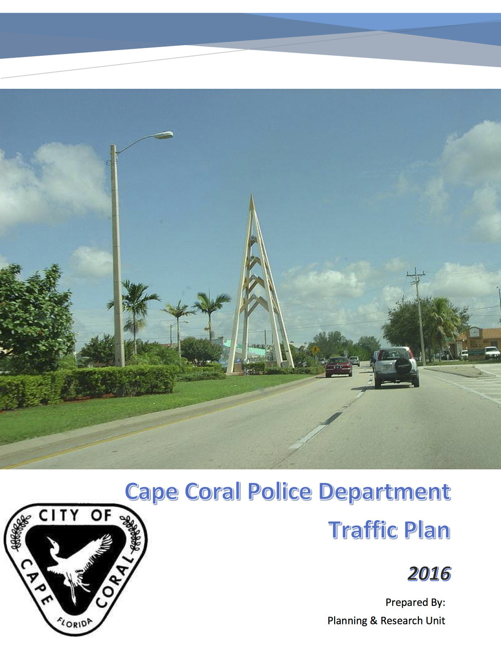 2016 Cape Coral Police Department Traffic Plan - The purpose of this report is to review and analyze the traffic information for 2016, in comparison to prior years, in order to see what is currently happening on the roadways of Cape Coral. Equipped with that information the command staff members will be able to plan, update processes, and redeveloping strategies can be done to ensure that all the proper resources are in place to reduce the number of traffic accidents, fatalities, and other traffic incidents.