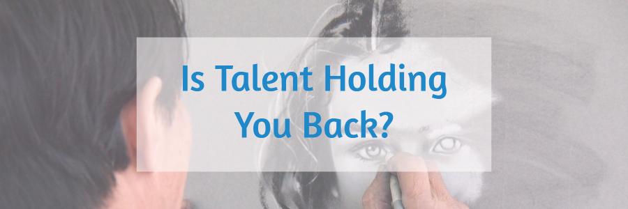 talentHoldingYouBack.jpg