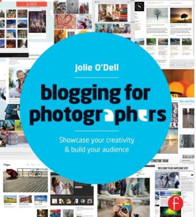 Blogging for Photographers by Jolie O'Dell  Available wherever fine books are sold!