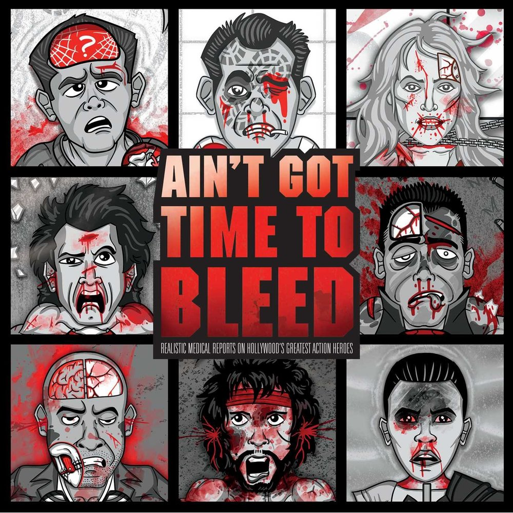 Ain't Got Time to Bleed: Realistic Medical Reports on Hollywood's Greatest Action Heroes (Humor/Film) — COMING NOVEMBER 7, 2017 FROM INSIGHT EDITIONS! COVER AND TITLE NOT FINAL.