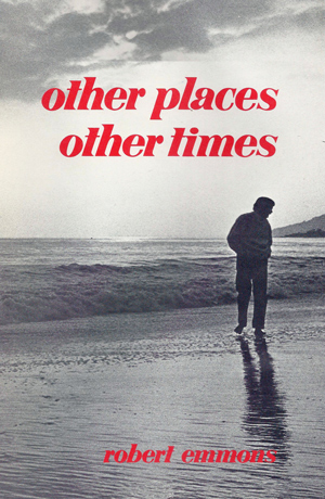 "Other Places, Other Times - Literary Arts Publications 1973 ""Robert Emmons is. . .a talented poet. . .as the reader will discover upon reading this collection. His thoughts dwell upon a wide spectrum of the human experience as he pens his lines: love, loneliness, old age, violence and war."" This is a ""gem of a book."" —William Murphy, Los Angeles Times"