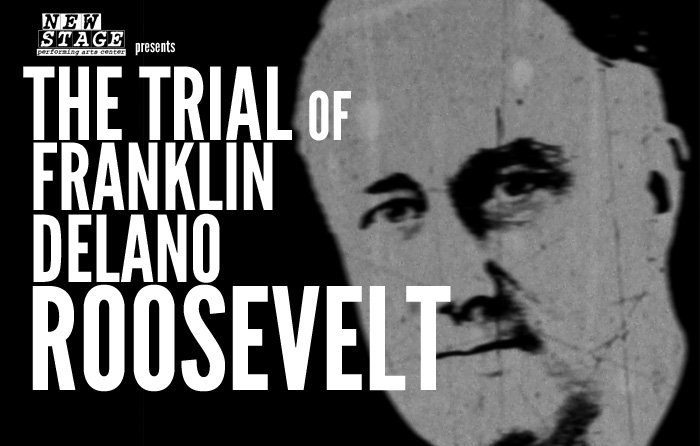 THE TRIAL OF FRANKLIN DELANO ROOSEVELT    World Premiere Production, September 1st - 18th