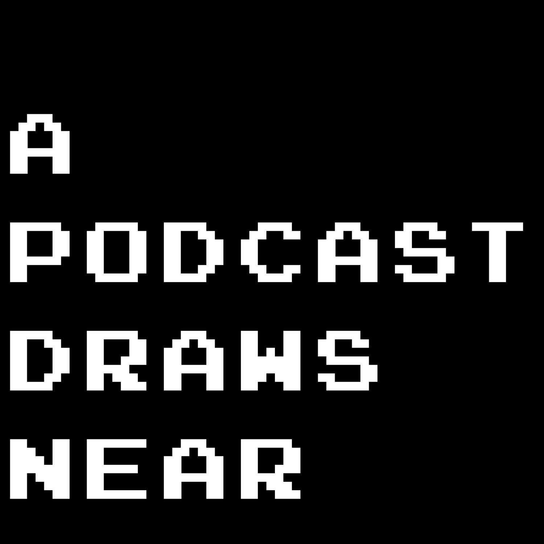 A Podcast Draws Near