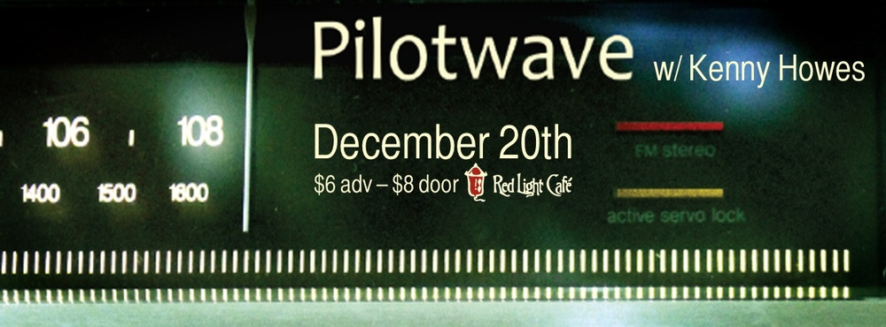 Pilotwave w/ Kenny Howes — December 20, 2013 — Red Light Café, Atlanta, GA