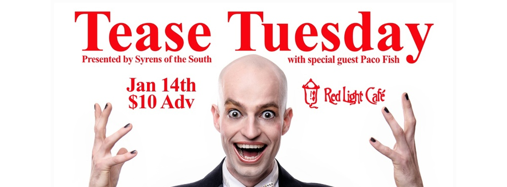 Syrens of the South Presents: Tease Tuesday w/ special guest Paco Fish — January 14, 2014 — Red Light Café, Atlanta, GA