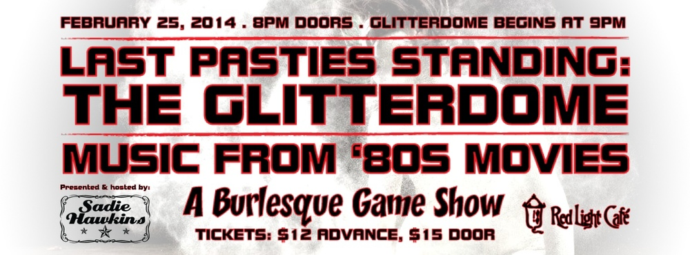 Sadie Hawkins presents Last Pasties Standing: The Glitterdome — A Burlesque Game Show — February 25, 2014 — Red Light Café, Atlanta, GA
