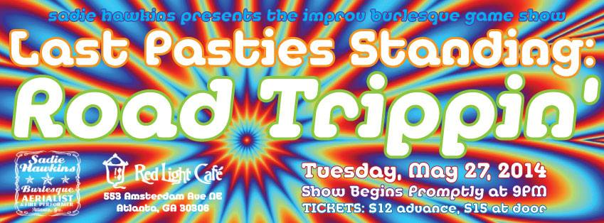 Last Pasties Standing: Road Trippin' — An Improv Burlesque Game Show — May 27, 2014 — Red Light Café, Atlanta, GA