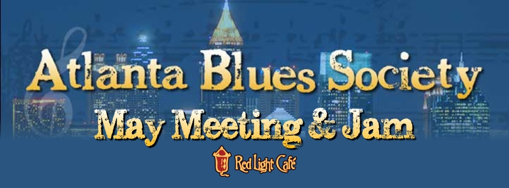 Atlanta Blues Society May Meeting & Jam — May 18, 2014 — Red Light Café, Atlanta, GA