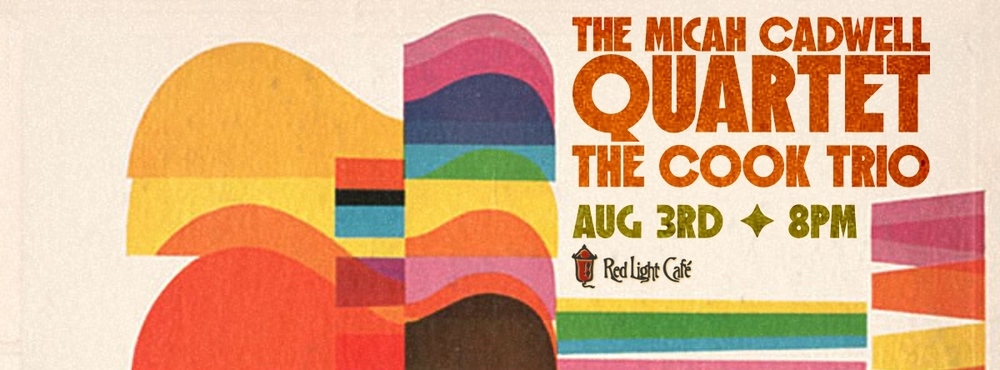 An Evening of Jazz w/ The Micah Cadwell Quartet + The Cook Trio — August 3, 2014 — Red Light Café, Atlanta, GA