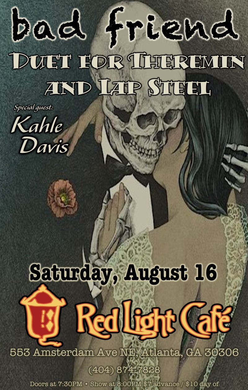 Bad Friend w/ Duet for Theremin and Lap Steel + Kahle Davis — August 16, 2014 — Red Light Café, Atlanta, GA