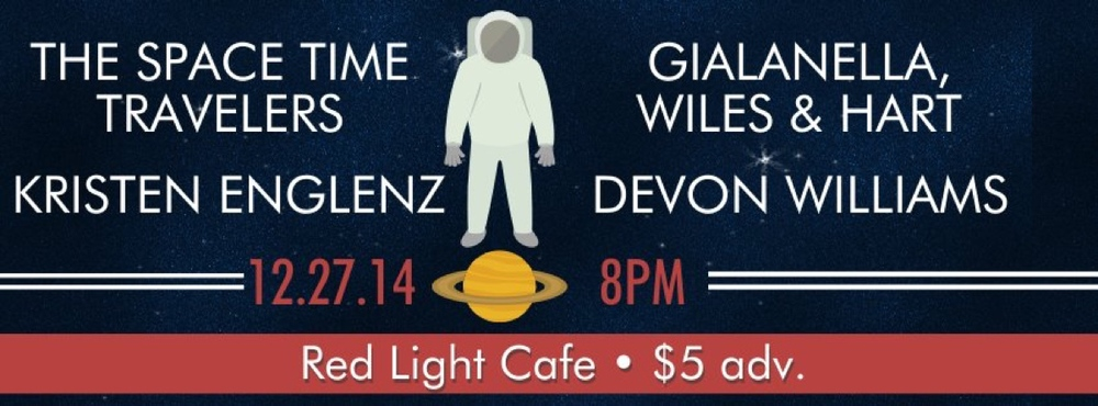 The Space Time Travelers w/ Gialanella, Wiles & Hart + Kristen Englenz + Devon Williams — December 27, 2014 — Red Light Café, Atlanta, GA