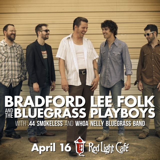 Bradford Lee Folk & The Bluegrass Playboys + .44 Smokeless + Whoa Nelly — April 16, 2015 — Red Light Café, Atlanta, GA