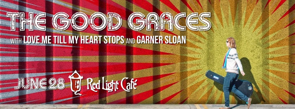 the Good Graces w/ Love Me Till My Heart Stops + Garner Sloan — June 28, 2015 — Red Light Café, Atlanta, GA