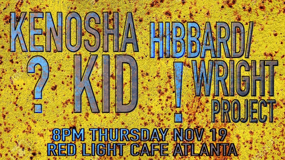 Kenosha Kid + The Hibbard/Wright Project — November 19, 2015 — Red Light Café, Atlanta, GA