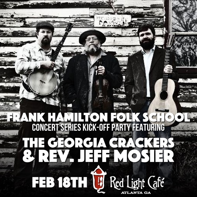 Frank Hamilton Folk School Concert Series Kick-off Party featuring The Georgia Crackers & Rev. Jeff Mosier — February 18, 2016 — Red Light Café, Atlanta, GA