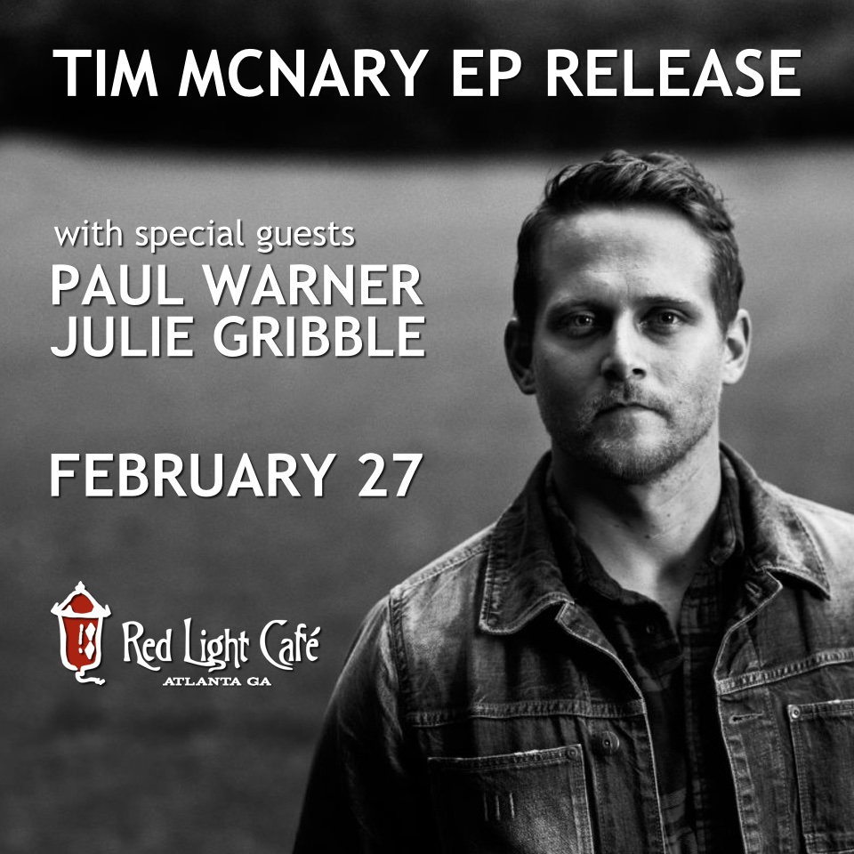 Tim McNary EP Release w/ Paul Warner & Julie Gribble — February 27, 2016 — Red Light Café, Atlanta, GA