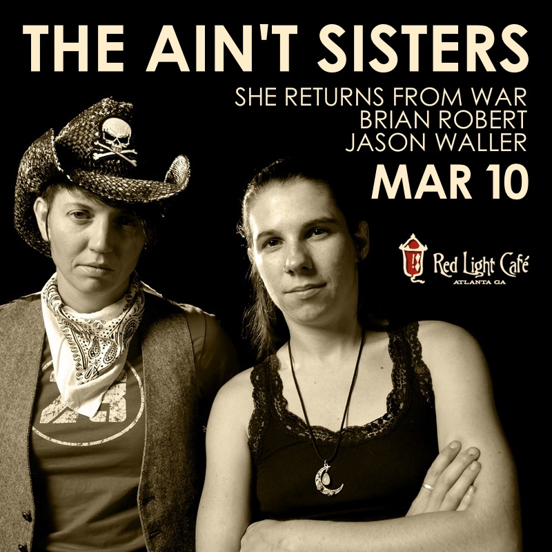 The Ain't Sisters / She Returns From War / Brian Robert / Jason Waller — March 10, 2016 — Red Light Café, Atlanta, GA