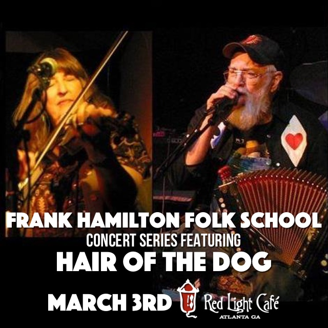 Frank Hamilton Folk School Concert Series Featuring Hair of the Dog — March 3, 2016 — Red Light Café, Atlanta, GA