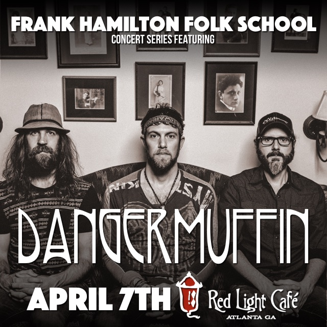 Frank Hamilton Folk School Concert Series Featuring Dangermuffin — April 7, 2016 — Red Light Café, Atlanta, GA
