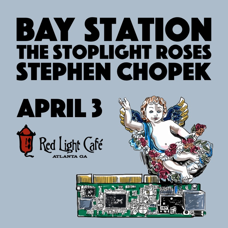 Bay Station + The Stoplight Roses + Stephen Chopek — April 3, 2016 — Red Light Café, Atlanta, GA