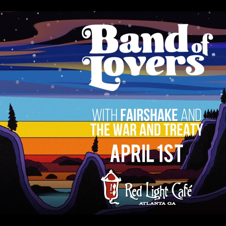 Band of Lovers + Fairshake + The War and Treaty — April 1, 2016 — Red Light Café, Atlanta, GA