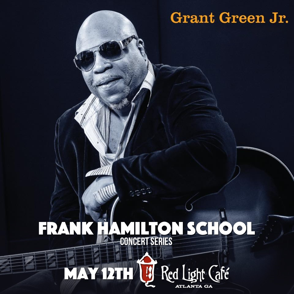 Frank Hamilton Folk School Concert Series Featuring Grant Green Jr. — May 12, 2016 — Red Light Café, Atlanta, GA
