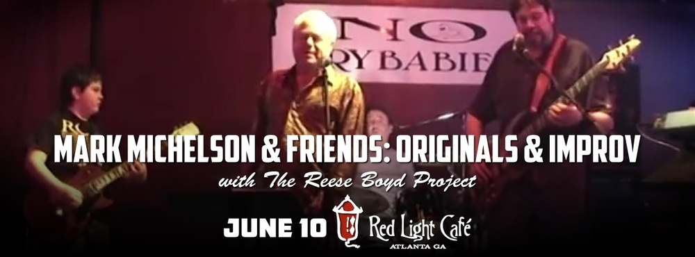 Mark Michelson & Friends Originals & Improv w/ The Reese Boyd Project — June 10, 2016 — Red Light Café, Atlanta, GA