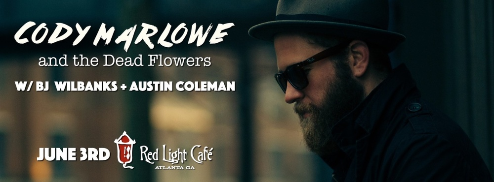 Cody Marlowe & The Dead Flowers w/ BJ Wilbanks + Austin Coleman — June 3, 2016 — Red Light Café, Atlanta, GA