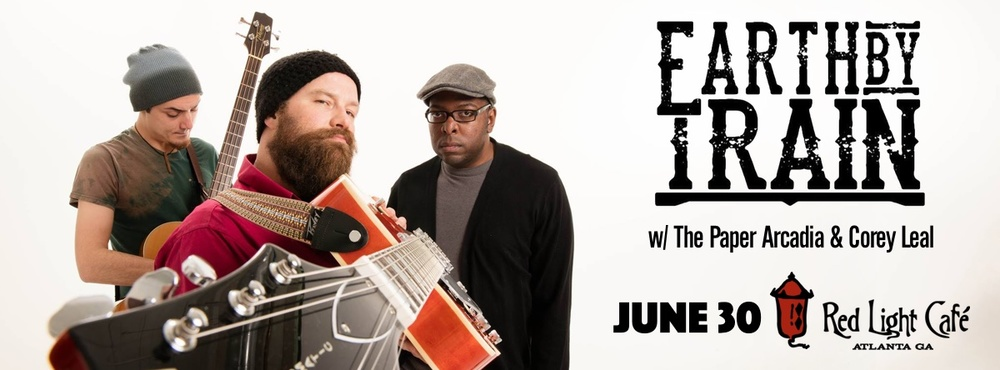 Earth By Train w/ The Paper Arcadia + Corey Leal — June 30, 2016 — Red Light Café, Atlanta, GA