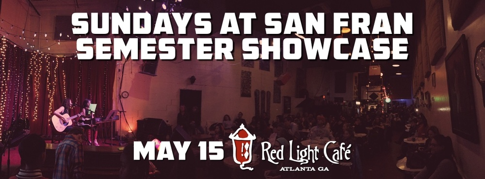 Sundays at San Fran Semester Showcase — May 15, 2016 — Red Light Café, Atlanta, GA