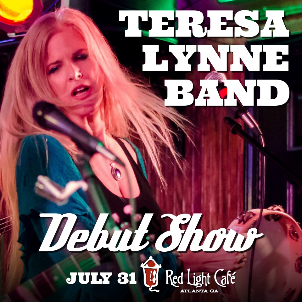 Teresa Lynne Band Debut Show — July 31, 2016 — Red Light Café, Atlanta, GA