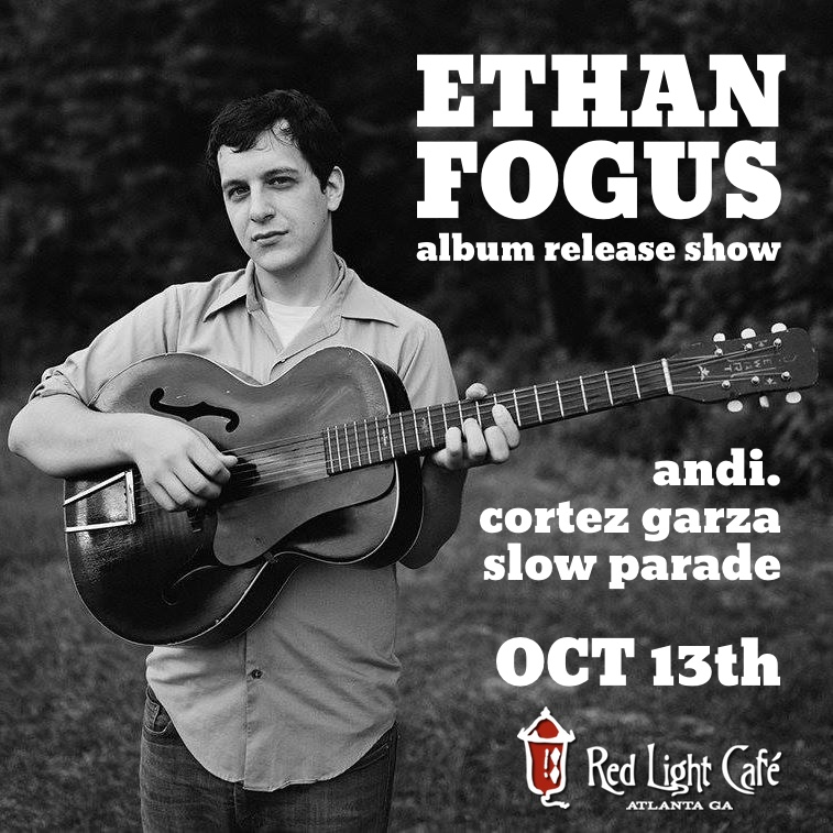 Ethan Fogus Album Release Party w/ andi. + Cortez Garza + Slow Parade — October 13, 2016 — Red Light Café, Atlanta, GA