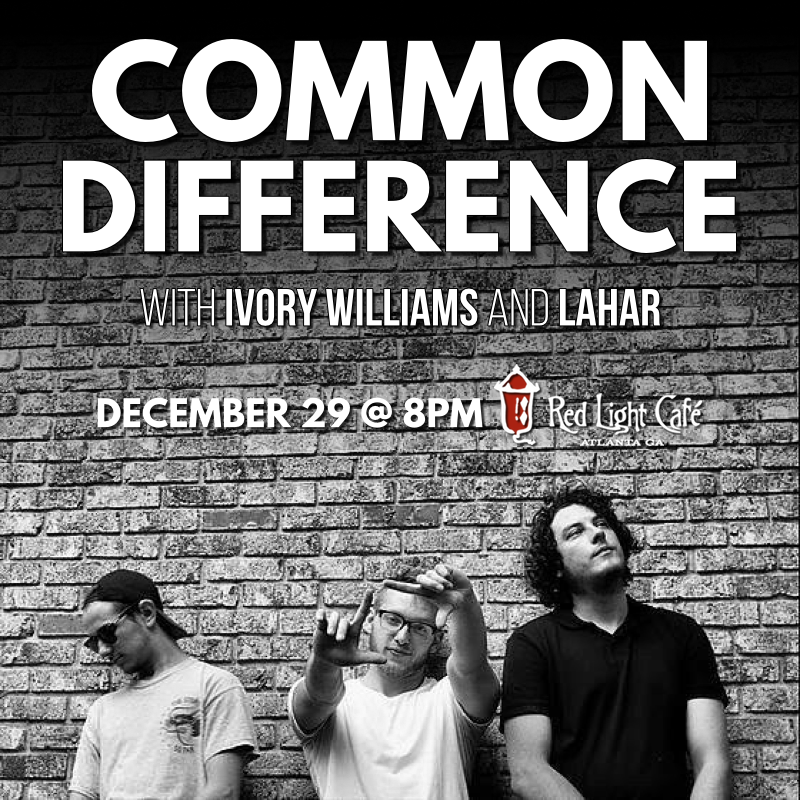 Common Difference w/ Ivory Williams + Lahar — December 29, 2016 — Red Light Café, Atlanta, GA