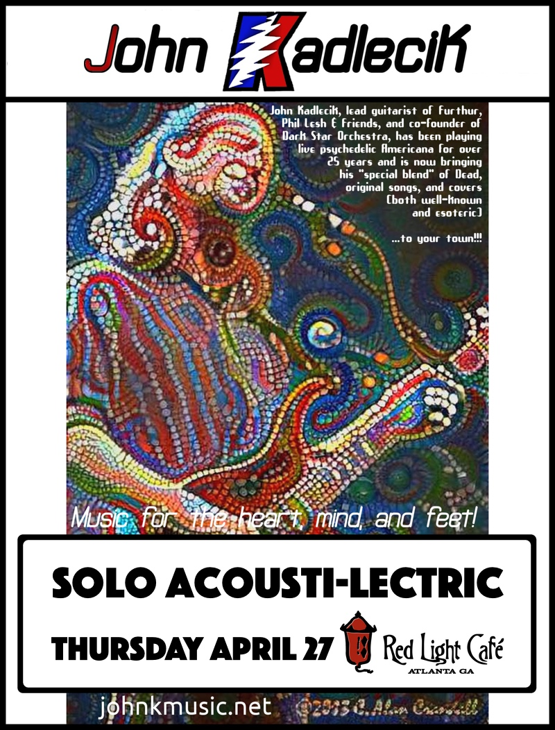 John Kadlecik Solo Acousti-Lectric — April 27, 2017 — Red Light Café, Atlanta, GA