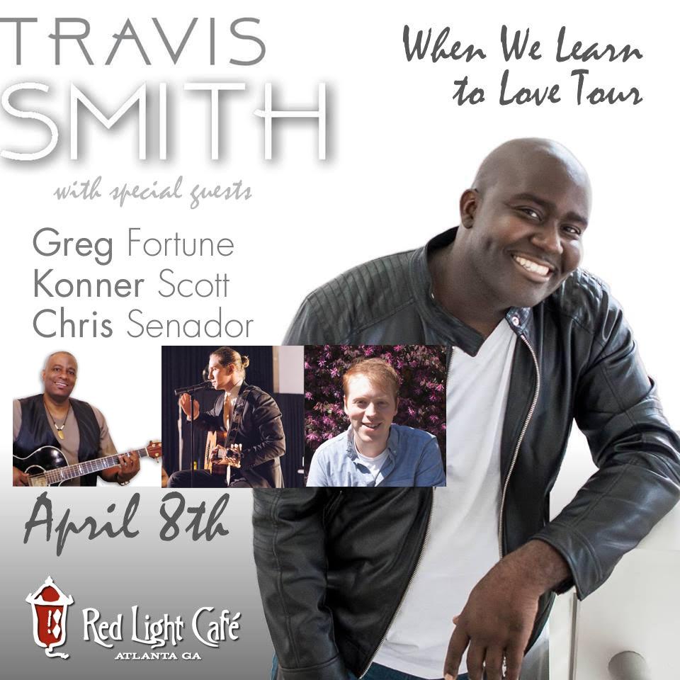 Travis Smith In Concert: When We Learn to Love Tour — April 8, 2017 — Red Light Café, Atlanta, GA