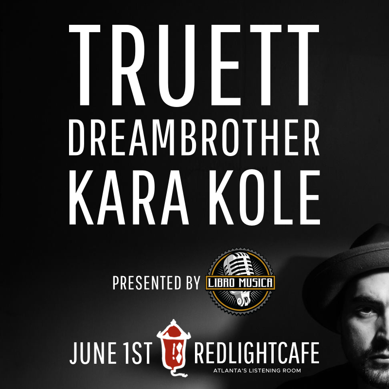 Truett + Dreambrother + Kara Kole — June 1, 2017 — Red Light Café, Atlanta, GA