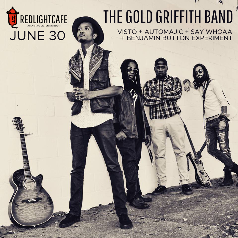 The Gold Griffith Band w/ Visto + Automajic + Benjamin Button Experiment + Say Whoaa — June 30, 2017 — Red Light Café, Atlanta, GA
