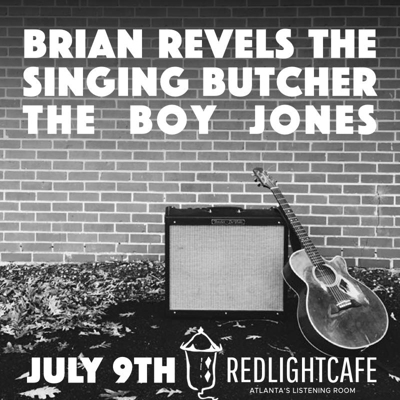 Brian Revels + The Singing Butcher + The Boy Jones — July 9, 2017 — Red Light Café, Atlanta, GA