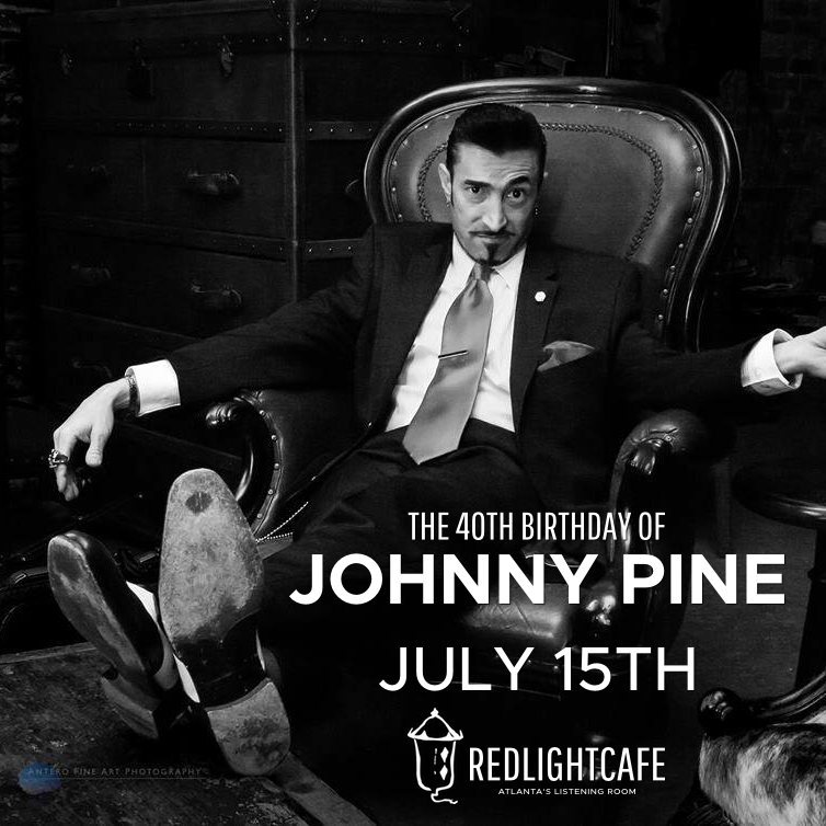 The 40th Birthday of Johnny Pine! — July 15, 2017 — Red Light Café, Atlanta, GA