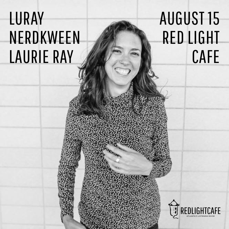Luray + Nerdkween + Laurie Ray — August 15, 2017 — Red Light Café, Atlanta, GA