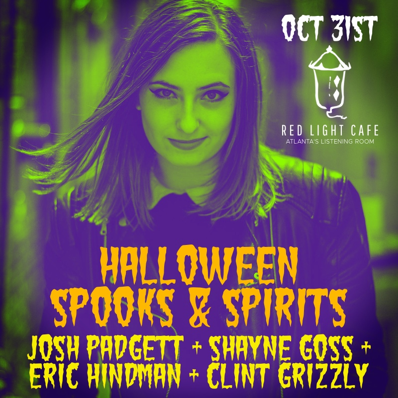 Halloween Spooks & Spirits! Clint Grizzly + Eric Hindman + Shayne Goss + Josh Padgett — October 31, 2017 — Red Light Café, Atlanta, GA