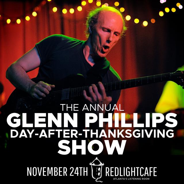 The Annual Glenn Phillips Day-After-Thanksgiving Show — November 24, 2017 — Red Light Café, Atlanta, GA