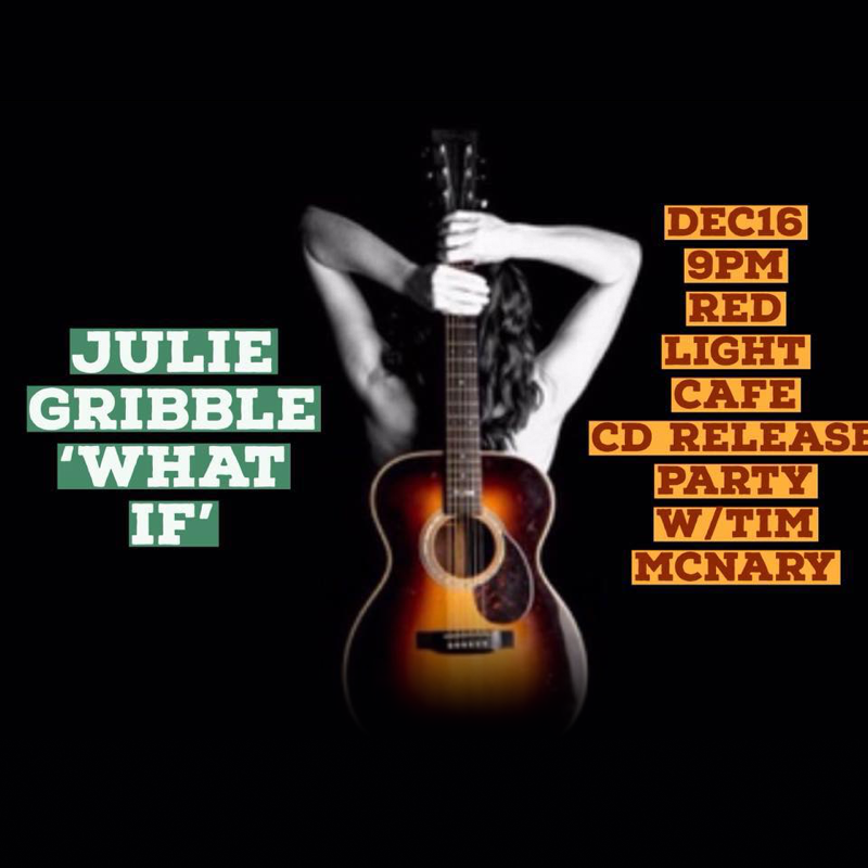 Julie Gribble CD Release Party w/ Tim McNary + Dave Franklin — December 16, 2017 — Red Light Café, Atlanta, GA