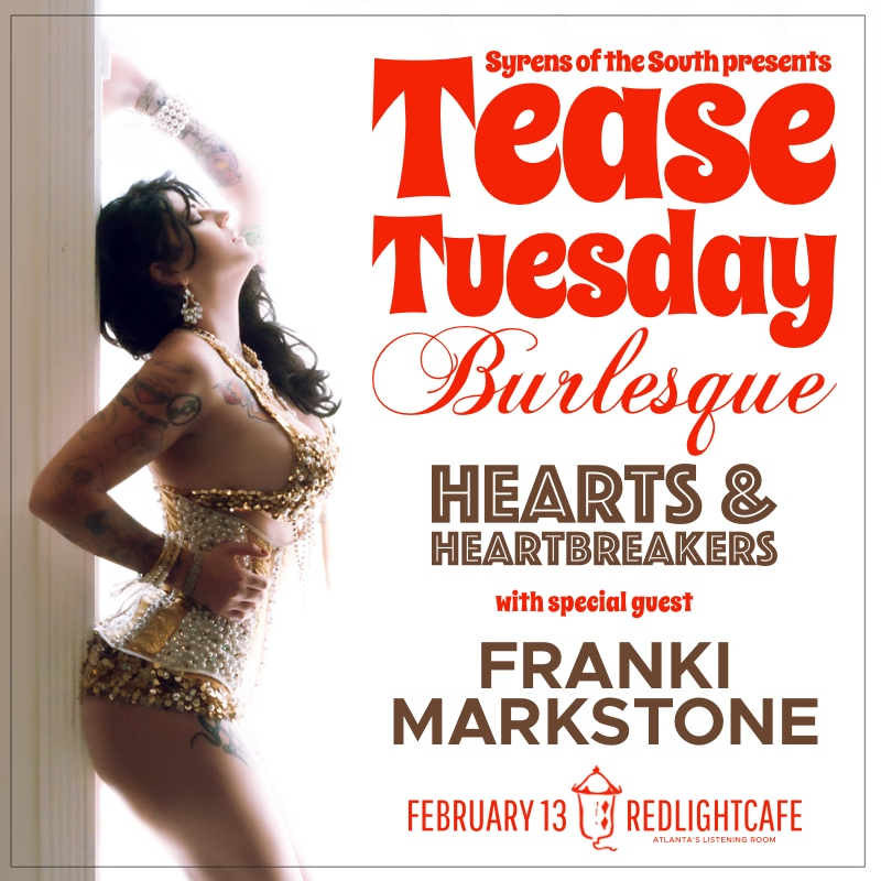 Tease Tuesday Burlesque: Hearts & Heartbreakers w/ special guest Franki Markstone — February 13, 2018 — Red Light Café, Atlanta, GA