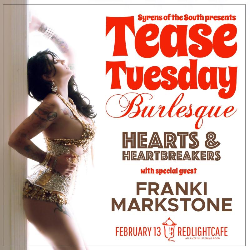 Tease Tuesday Burlesque: Hearts & Heartbreakers w/ special guest Franki Markstone — February 13, 2018 — Red Light Café, Atlanta, GA